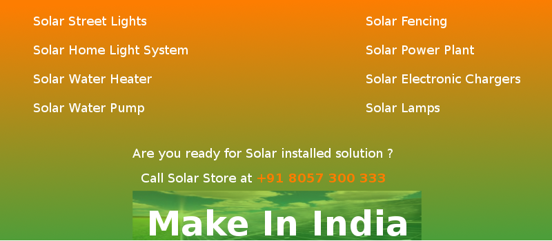 Solar products using Solar Panels - Solar Street Lights,Solar Home light System,Solar Water Heater,Solar Water Pump,Solar fencing,Solar Power Plant,Solar Eletronic Chargers,Solar Lamps and Customize solar solaution for example - Solar solutions for small scale industry like - ironsmith etc.